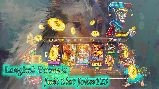 Langkah Bermain Judi Slot Joker123