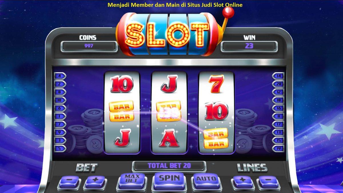 Menjadi Member dan Main di Situs Judi Slot Online Terpercaya