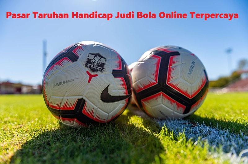 Pasar Taruhan Handicap Judi Bola Online Terpercaya